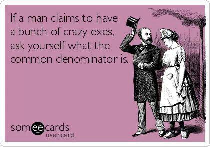 common denominator of crazy exes - someecards