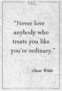 Never-love-anybody-who-treats-you-live-youre-ordinary