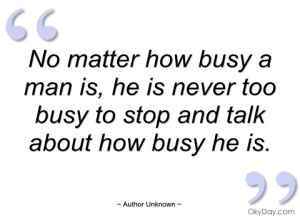no-matter-how-busy-man-is-author-unknown