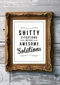 shitty situations:awesome inspiration