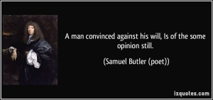 quote-a-man-convinced-against-his-will-is-of-the-some-opinion-still-samuel-butler-poet-360754