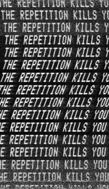 repetition kills
