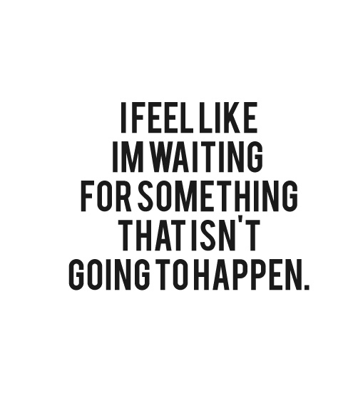 waiting for something