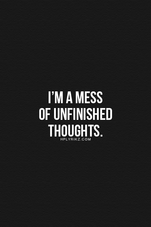 Mess of unfinished thoughts