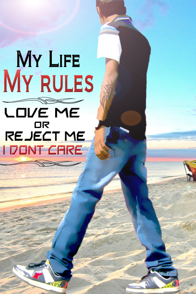 My-Life-My-Rules-Love-me-or-reject-me-I-dont-care