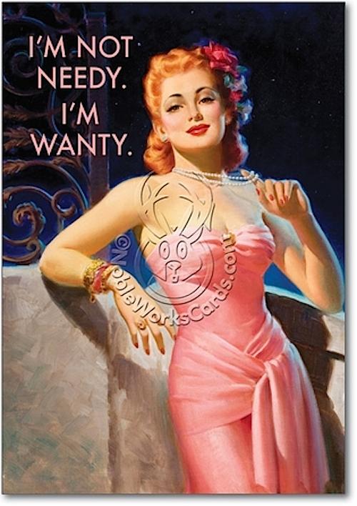 not needy but wanty
