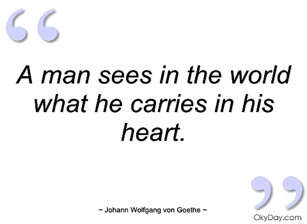 man-sees-in-the-world-what-he-carries-in-johann-wolfgang-von-goethe