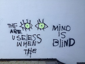 graffiti - the eyes are useless when the mind is blind