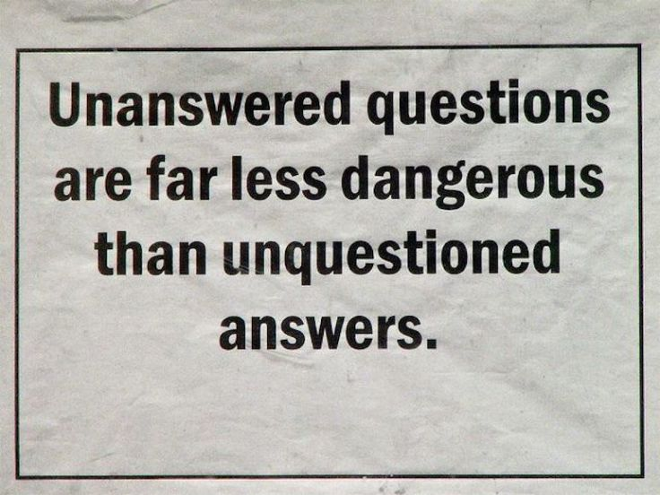 unanswered questions:unquestioned answers