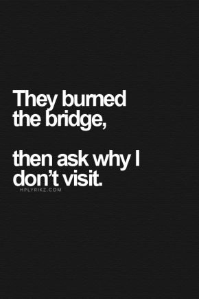 burned bridges... whose fault?