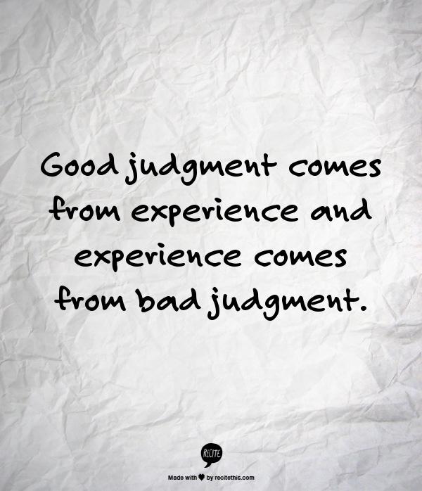 good judgment:bad judgment