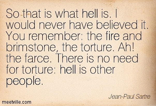 Jean-Paul-Sartre-hell is other people