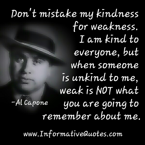 Al Capone - Don't mistake my kindness for weakness