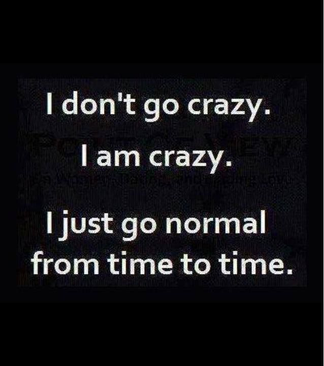 going normal, always crazy