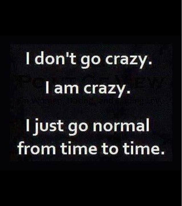going normal, always crazy