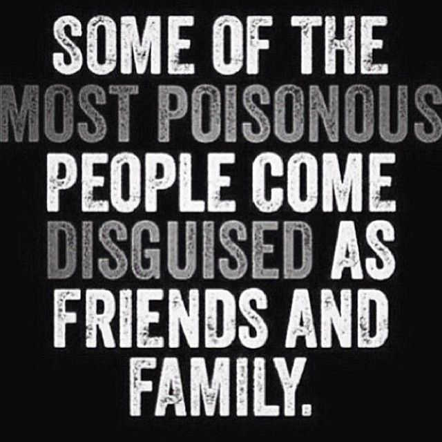 poisonous people - friends family - you?