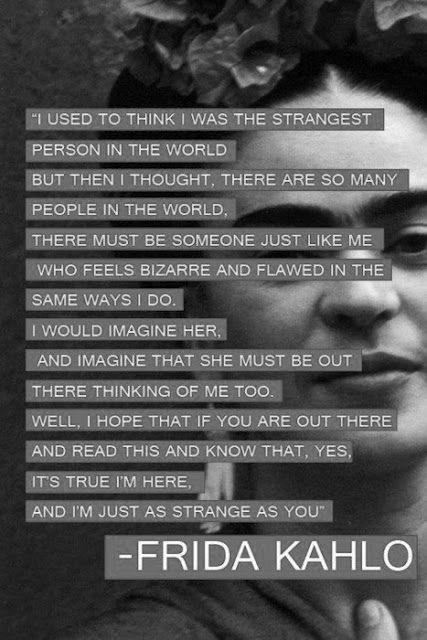 As strange as you are - frida kahlo