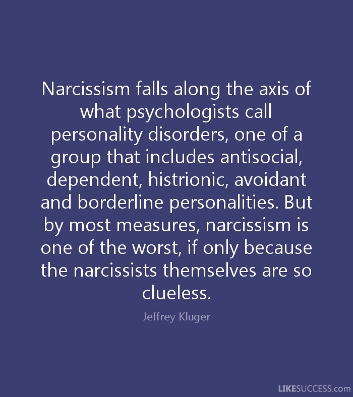 clueless narcissists - Jeffrey Kluger