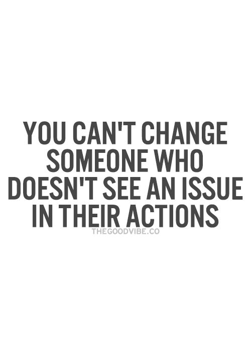 you can't change someone...