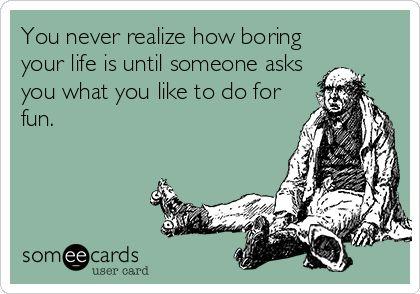 boring fun