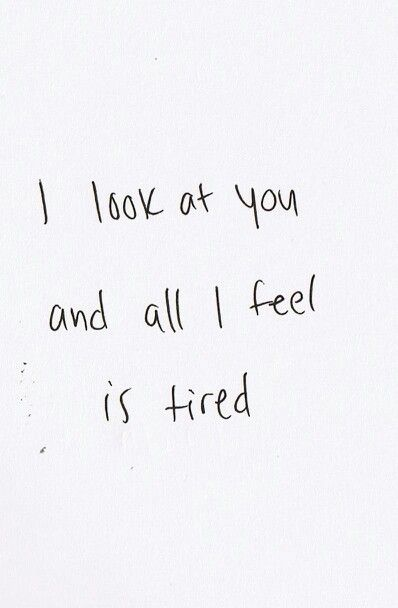 you are tired