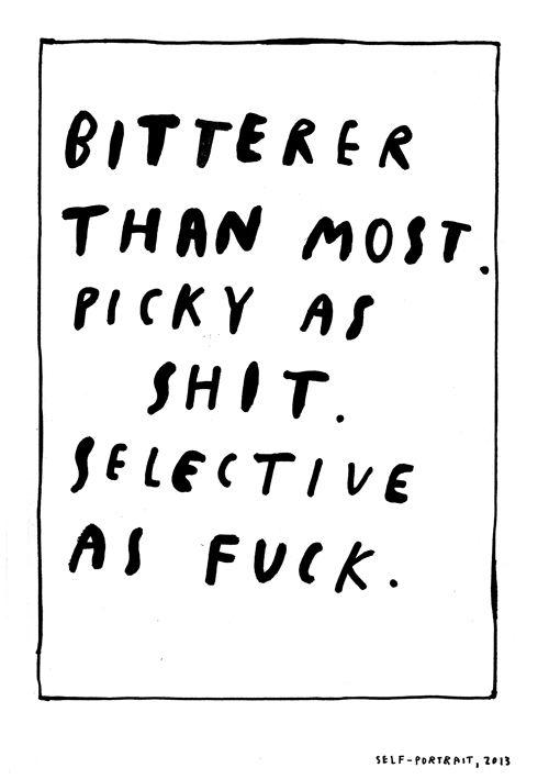 bitterer, picky, selective as fuck