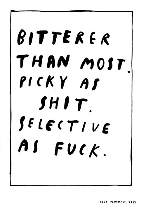 bitterer, picky, selective as fuck